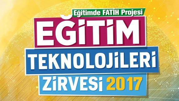 """""""Eğitimde FATİH Projesi Eğitim Teknolojileri Zirvesi 2017"""" (ETZ) Ankara'da başlıyor"""